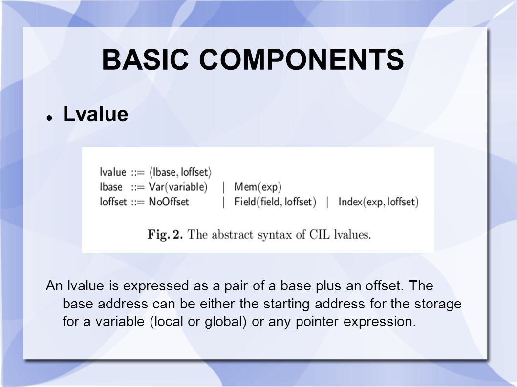 BASIC COMPONENTS Lvalue An lvalue is expressed as a pair of a base plus an offset. The base address can be either the starting address for the storage