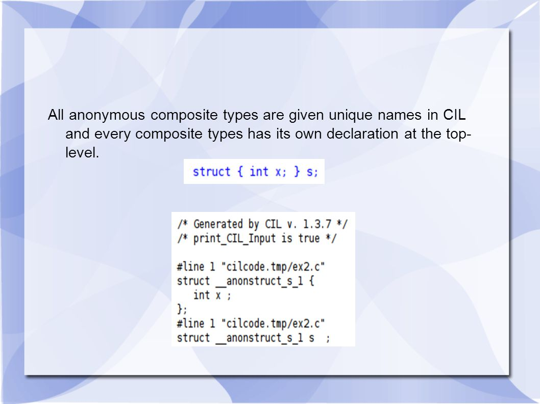 All anonymous composite types are given unique names in CIL and every composite types has its own declaration at the top- level.