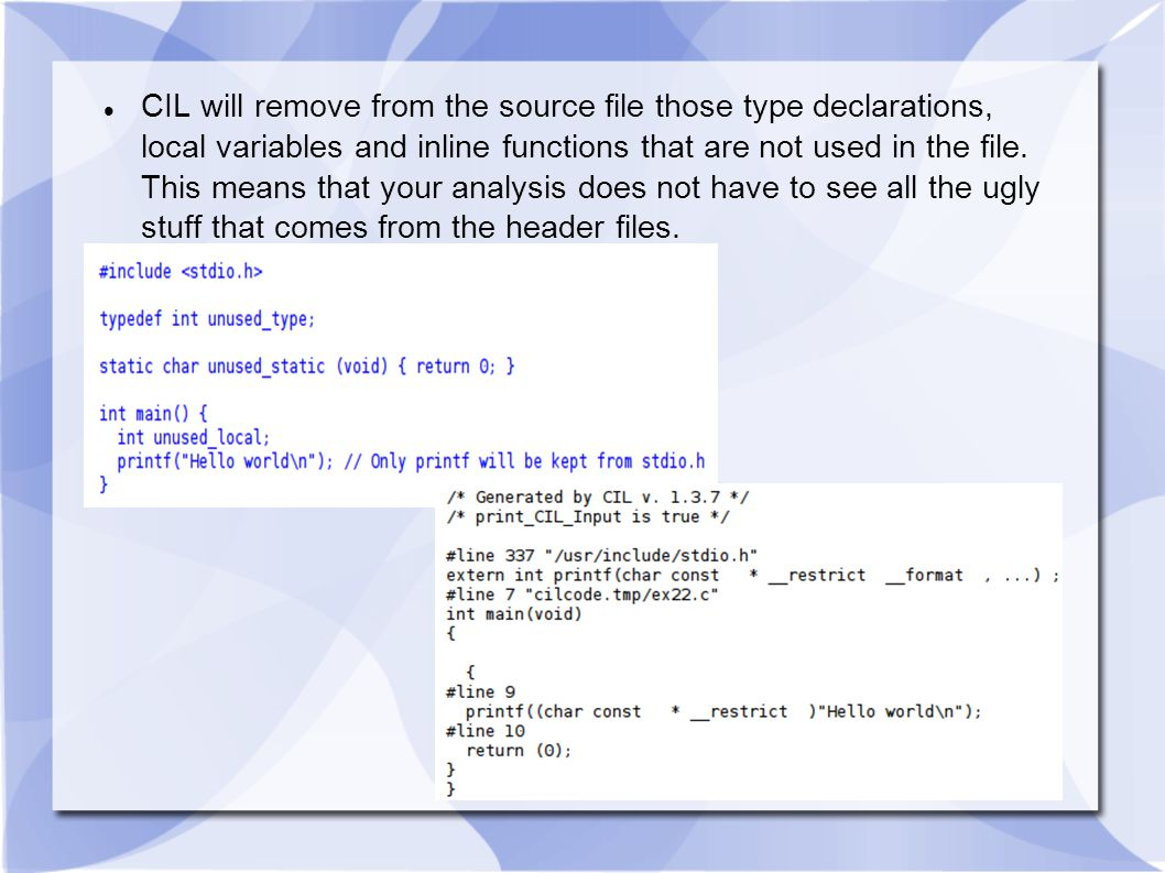 CIL will remove from the source file those type declarations, local variables and inline functions that are not used in the file.