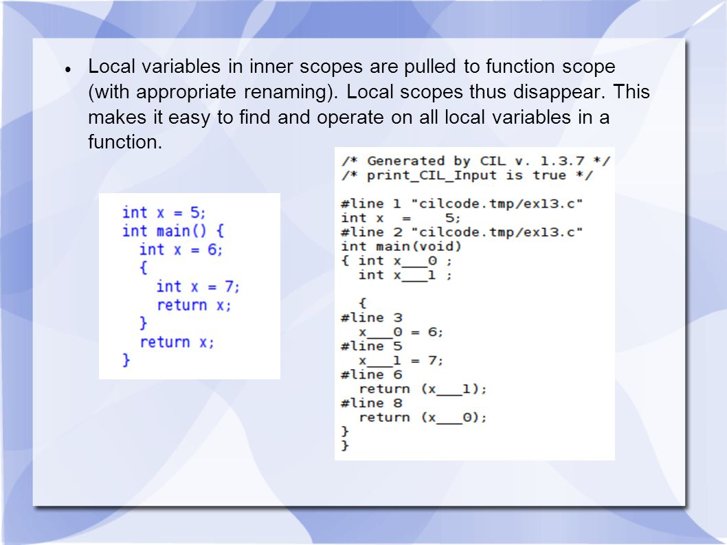 Local variables in inner scopes are pulled to function scope (with appropriate renaming).