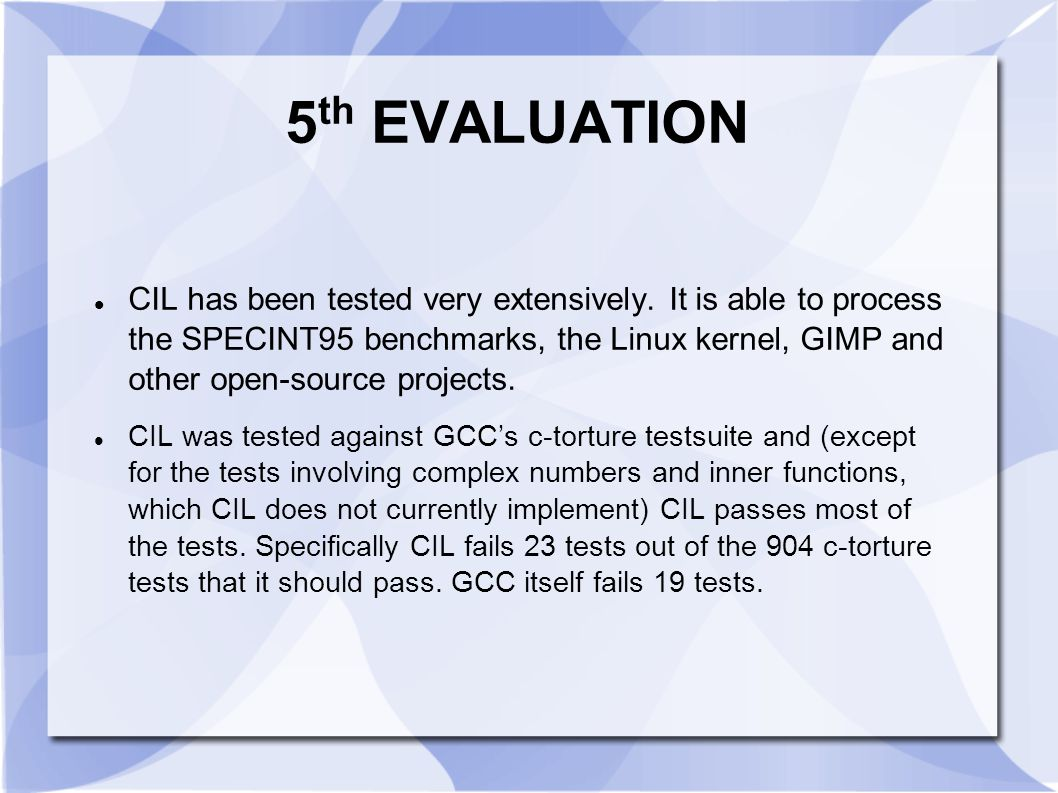 5 th EVALUATION CIL has been tested very extensively. It is able to process the SPECINT95 benchmarks, the Linux kernel, GIMP and other open-source pro