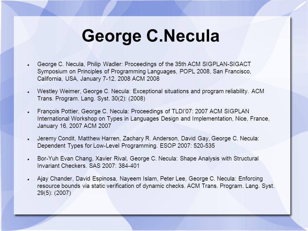 George C.Necula George C. Necula, Philip Wadler: Proceedings of the 35th ACM SIGPLAN-SIGACT Symposium on Principles of Programming Languages, POPL 200