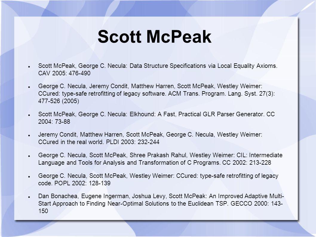 Scott McPeak Scott McPeak, George C. Necula: Data Structure Specifications via Local Equality Axioms. CAV 2005: 476-490 George C. Necula, Jeremy Condi