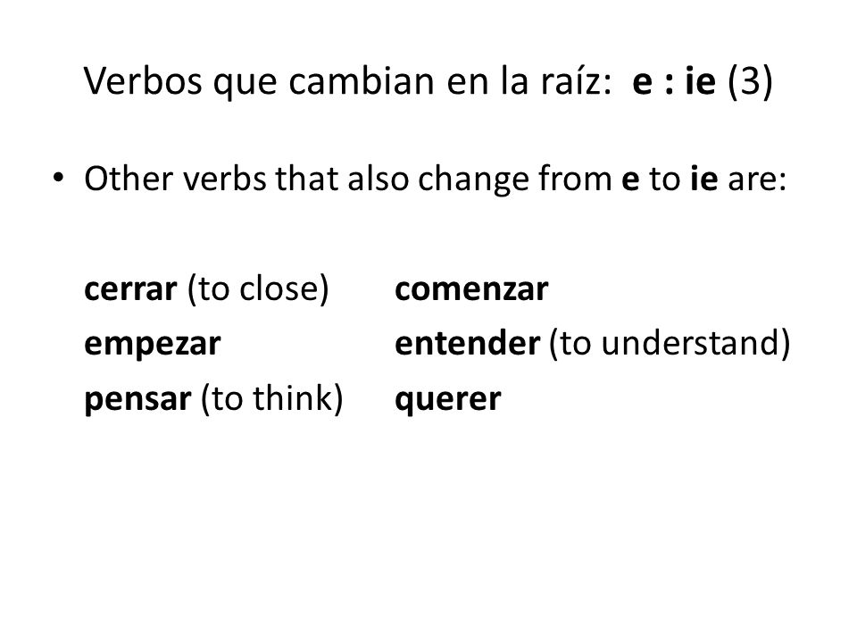 Verbos que cambian en la raíz: e : ie (3) Other verbs that also change from e to ie are: cerrar (to close) comenzar empezarentender (to understand) pe