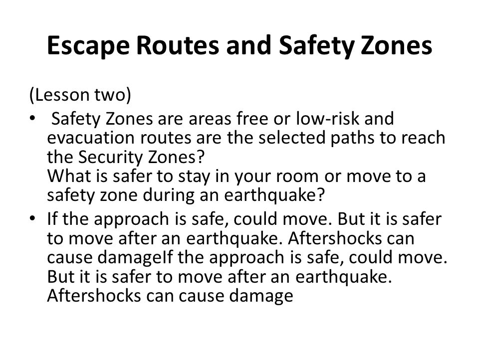 Escape Routes and Safety Zones (Lesson two) Safety Zones are areas free or low-risk and evacuation routes are the selected paths to reach the Security Zones.