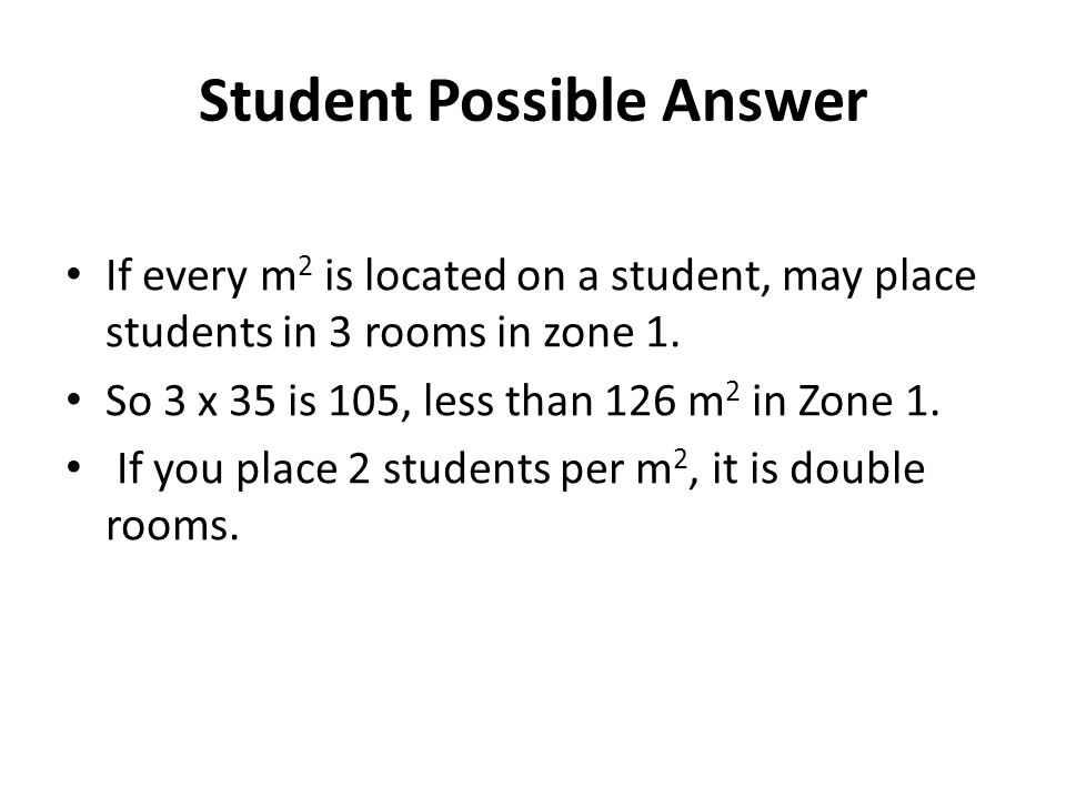 Student Possible Answer If every m 2 is located on a student, may place students in 3 rooms in zone 1.