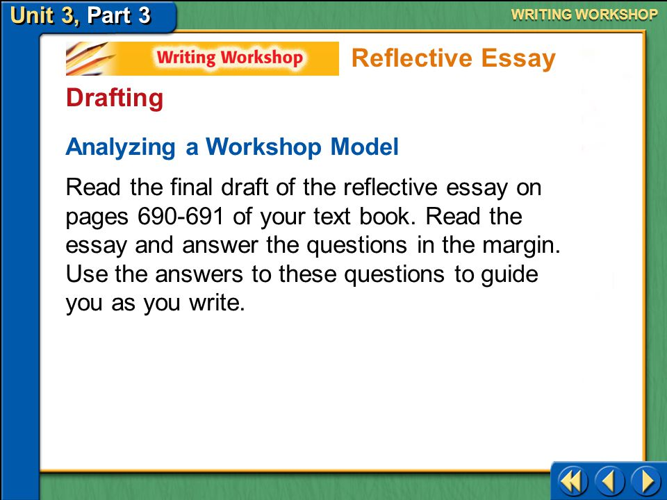 Unit 3, Part 3 Writing Workshop WRITING WORKSHOP Drafting Create a Structure As you write your ideas on paper in the form of sentences and paragraphs, remember that your essay should have a clear beginning, middle, and end.