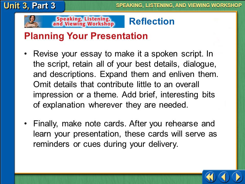 Unit 3, Part 3 Speaking, Listening, and Viewing Workshop SPEAKING, LISTENING, AND VIEWING WORKSHOP Planning Your Presentation Reflection Next, make notes.