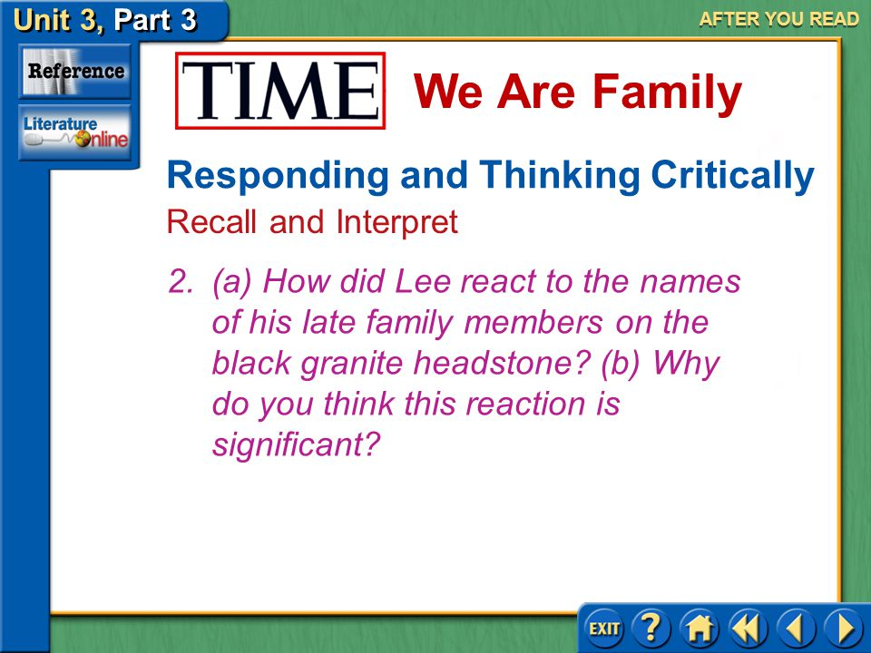 Unit 3, Part 3 Time: We Are Family We Are Family AFTER YOU READ Responding and Thinking Critically Respond Answer: He is setting up the idea of family