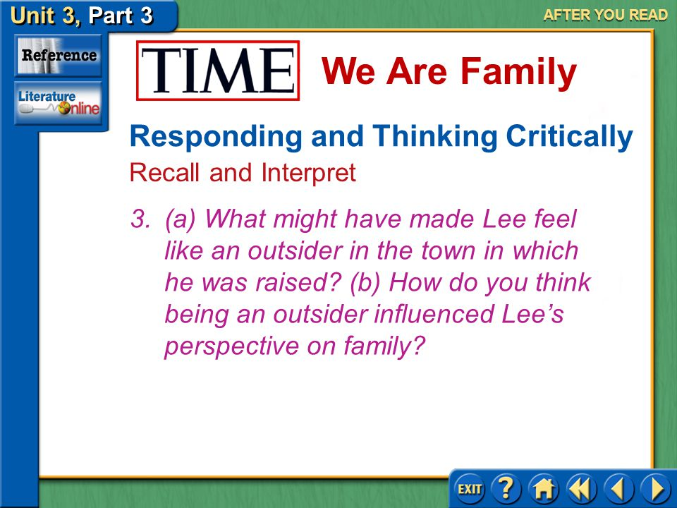 Unit 3, Part 3 Time: We Are Family We Are Family AFTER YOU READ Responding and Thinking Critically Recall and Interpret Answer: (a) Lee reacted in awe.