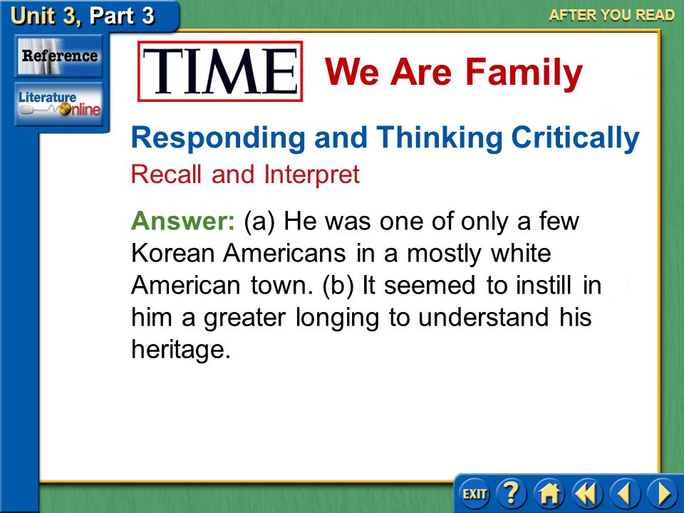 Unit 3, Part 3 Time: We Are Family We Are Family AFTER YOU READ Responding and Thinking Critically Recall and Interpret 3.(a) What might have made Lee feel like an outsider in the town in which he was raised.