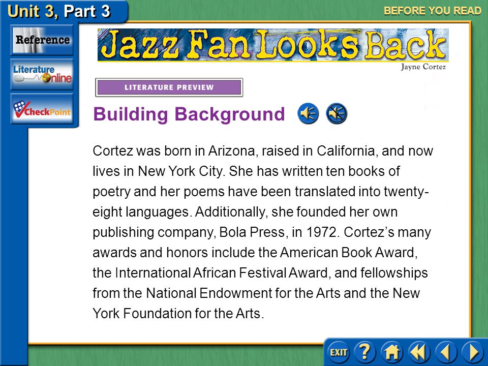 Unit 3, Part 3 Jazz Fan Looks Back BEFORE YOU READ African American artists and writers, such as Maya Angelou, highly regard poet Jayne Cortez as a voice of her culture and era.