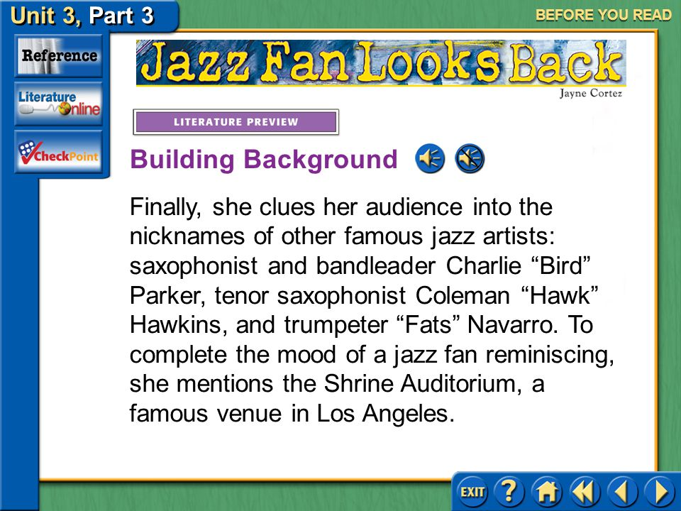 Unit 3, Part 3 Jazz Fan Looks Back BEFORE YOU READ She also refers to jazz pianist Bud Powell and his composition Wail, saxophonist Sonny Stitt and his frequent tune Count Every Star, and trumpeter Dizzy Gillespie and his composition Groovin' High. In other lines, she skillfully relates musicians and their memorable personalities, behaviors, or talents: she references the gardenia flower that singer Billie Holiday was famous for wearing in her hair while performing and the wide vocal range that singer Dinah Washington could scream. Building Background