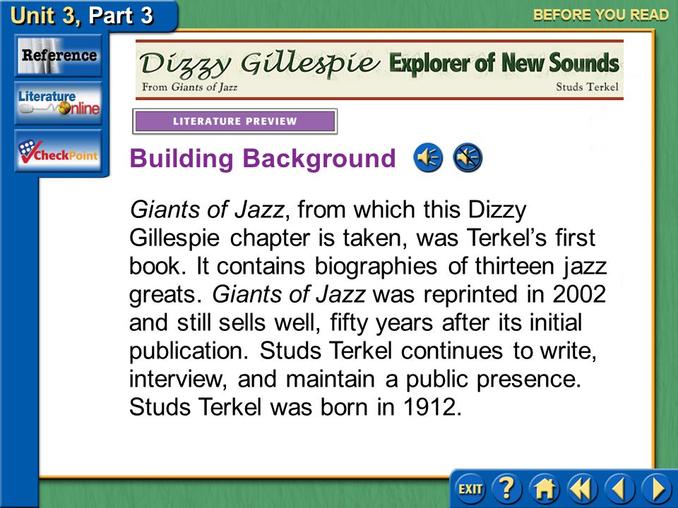 Unit 3, Part 3 Dizzie Gillespie, Explorer of New Sounds BEFORE YOU READ Studs Terkel is a New York City-born writer.
