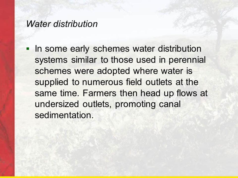 Water distribution  In some early schemes water distribution systems similar to those used in perennial schemes were adopted where water is supplied
