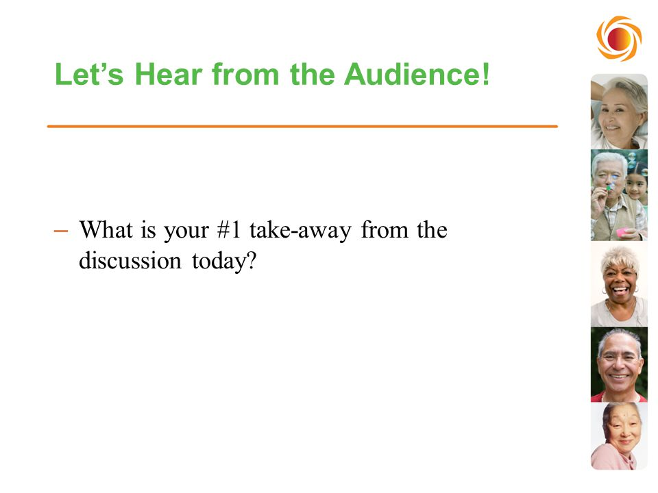 Let's Hear from the Audience! –What is your #1 take-away from the discussion today?