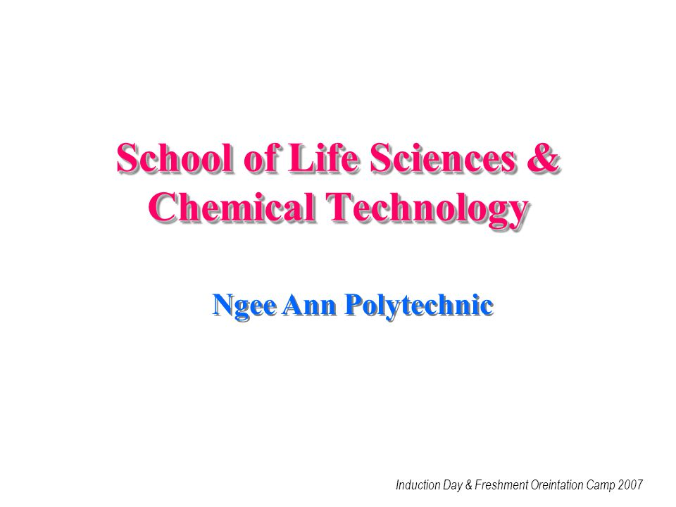 School of Life Sciences & Chemical Technology Induction Day & Freshment Oreintation Camp 2007 Ngee Ann Polytechnic