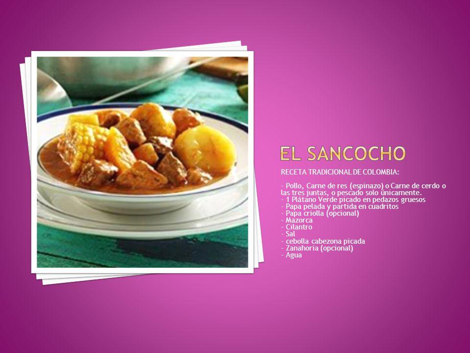 RECETA TRADICIONAL DE COLOMBIA: - Pollo, Carne de res (espinazo) o Carne de cerdo o las tres juntas, o pescado solo únicamente. - 1 Plátano Verde pica