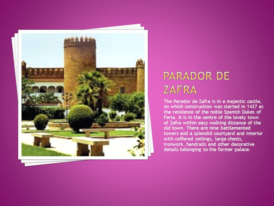 The Parador de Zafra is in a majestic castle, on which construction was started in 1437 as the residence of the noble Spanish Dukes of Feria. It is in