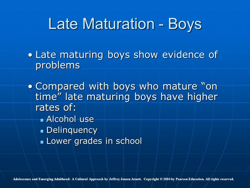 "Late Maturation - Boys Late maturing boys show evidence of problemsLate maturing boys show evidence of problems Compared with boys who mature ""on time"