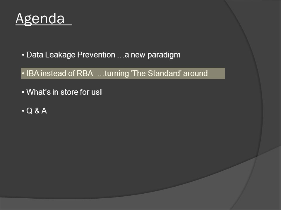 Agenda Data Leakage Prevention …a new paradigm IBA instead of RBA …turning 'The Standard' around What's in store for us.