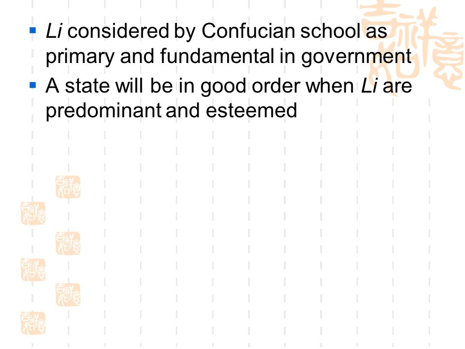  Li considered by Confucian school as primary and fundamental in government  A state will be in good order when Li are predominant and esteemed