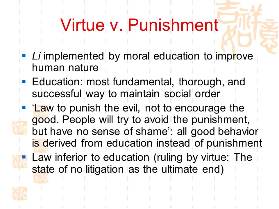 Virtue v. Punishment  Li implemented by moral education to improve human nature  Education: most fundamental, thorough, and successful way to mainta