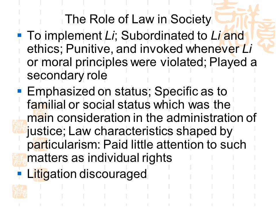 The Role of Law in Society  To implement Li; Subordinated to Li and ethics; Punitive, and invoked whenever Li or moral principles were violated; Play