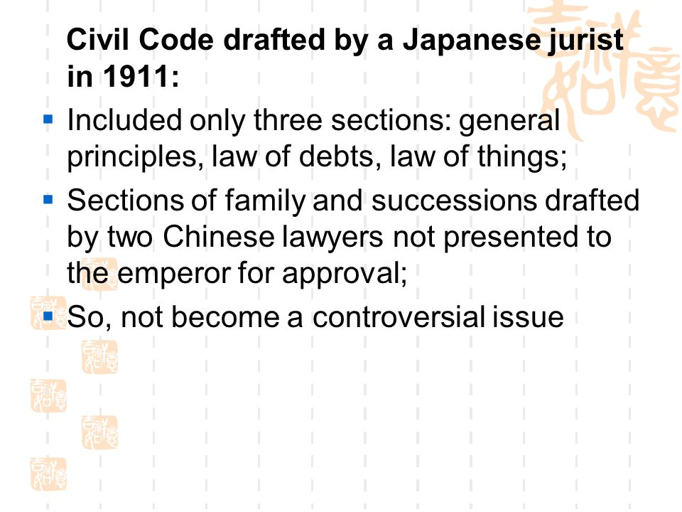 Civil Code drafted by a Japanese jurist in 1911:  Included only three sections: general principles, law of debts, law of things;  Sections of family