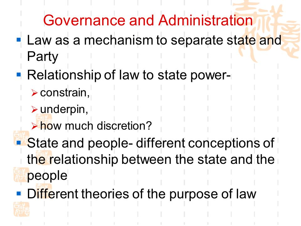 Governance and Administration  Law as a mechanism to separate state and Party  Relationship of law to state power-  constrain,  underpin,  how mu