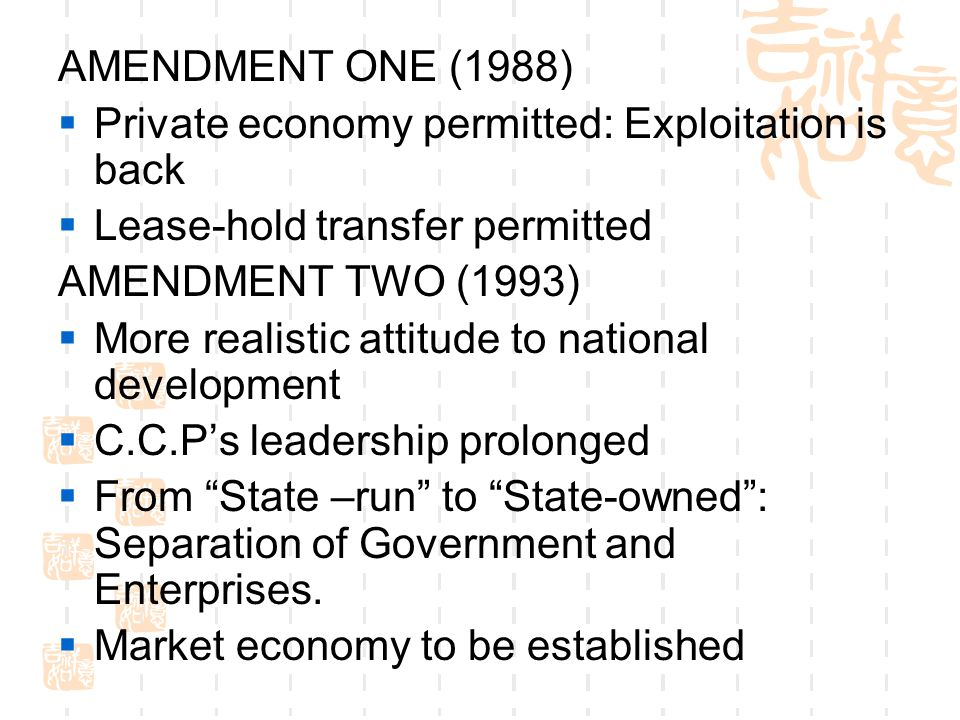 AMENDMENT ONE (1988)  Private economy permitted: Exploitation is back  Lease-hold transfer permitted AMENDMENT TWO (1993)  More realistic attitude