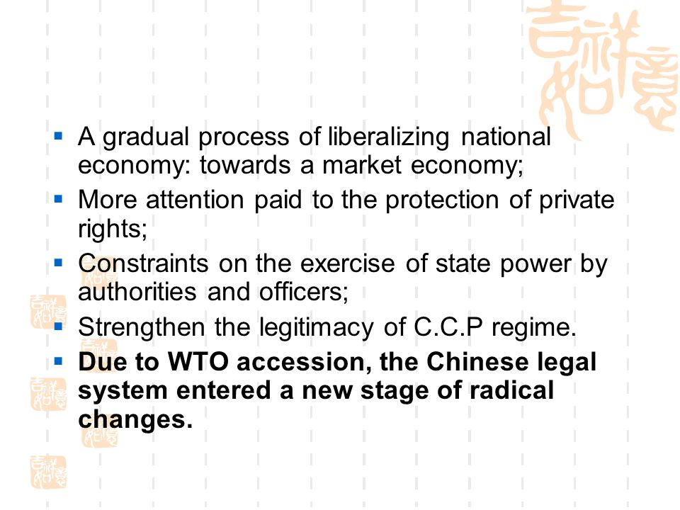  A gradual process of liberalizing national economy: towards a market economy;  More attention paid to the protection of private rights;  Constrain