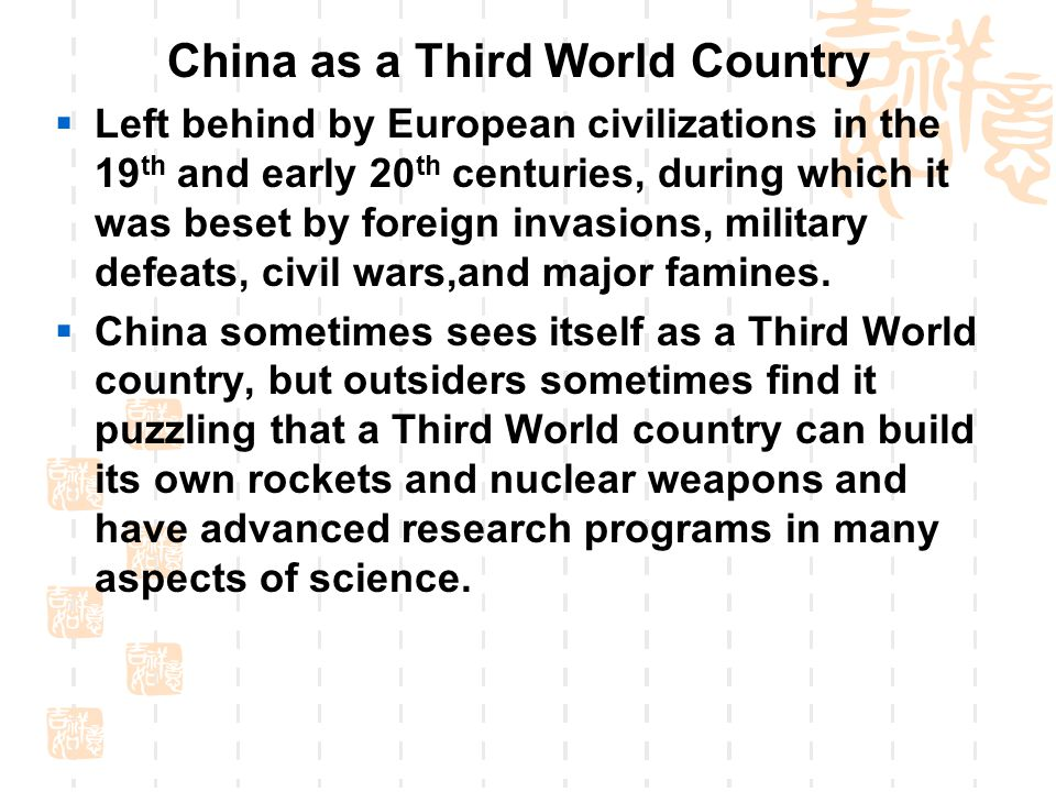 China as a Third World Country  Left behind by European civilizations in the 19 th and early 20 th centuries, during which it was beset by foreign in