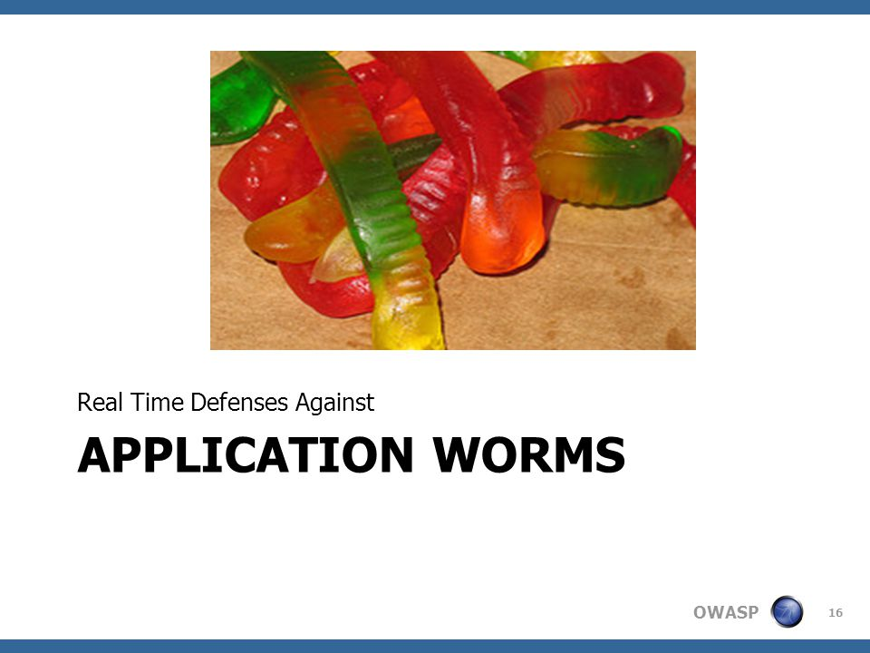 OWASP APPLICATION WORMS Real Time Defenses Against 16