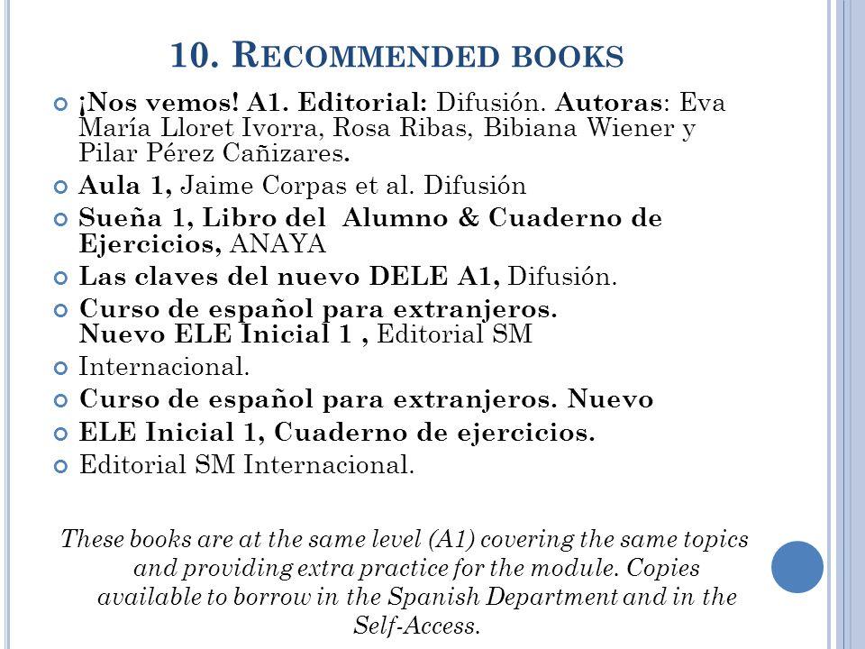 10. R ECOMMENDED BOOKS ¡Nos vemos! A1. Editorial: Difusión. Autoras : Eva María Lloret Ivorra, Rosa Ribas, Bibiana Wiener y Pilar Pérez Cañizares. Aul