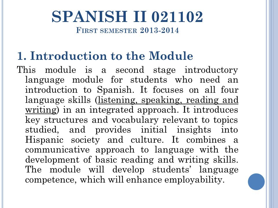 SPANISH II 021102 F IRST SEMESTER 2013-2014 1. Introduction to the Module This module is a second stage introductory language module for students who