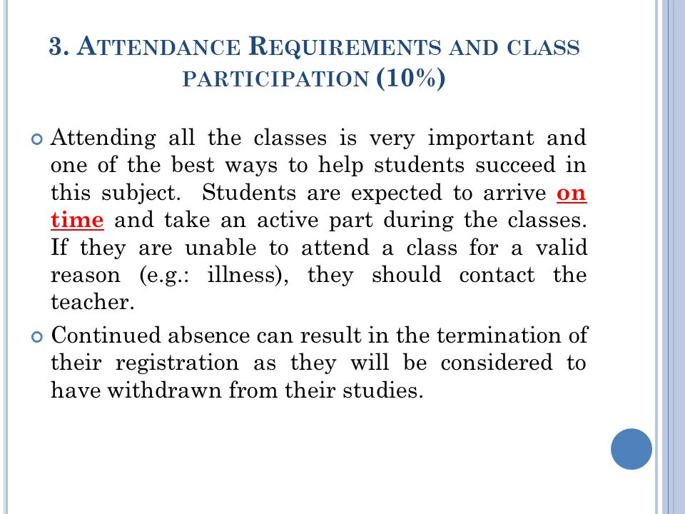 3. A TTENDANCE R EQUIREMENTS AND CLASS PARTICIPATION (10%) Attending all the classes is very important and one of the best ways to help students succe
