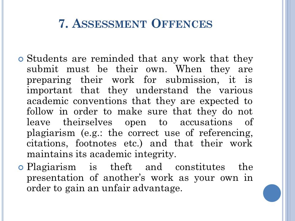 7. A SSESSMENT O FFENCES Students are reminded that any work that they submit must be their own.