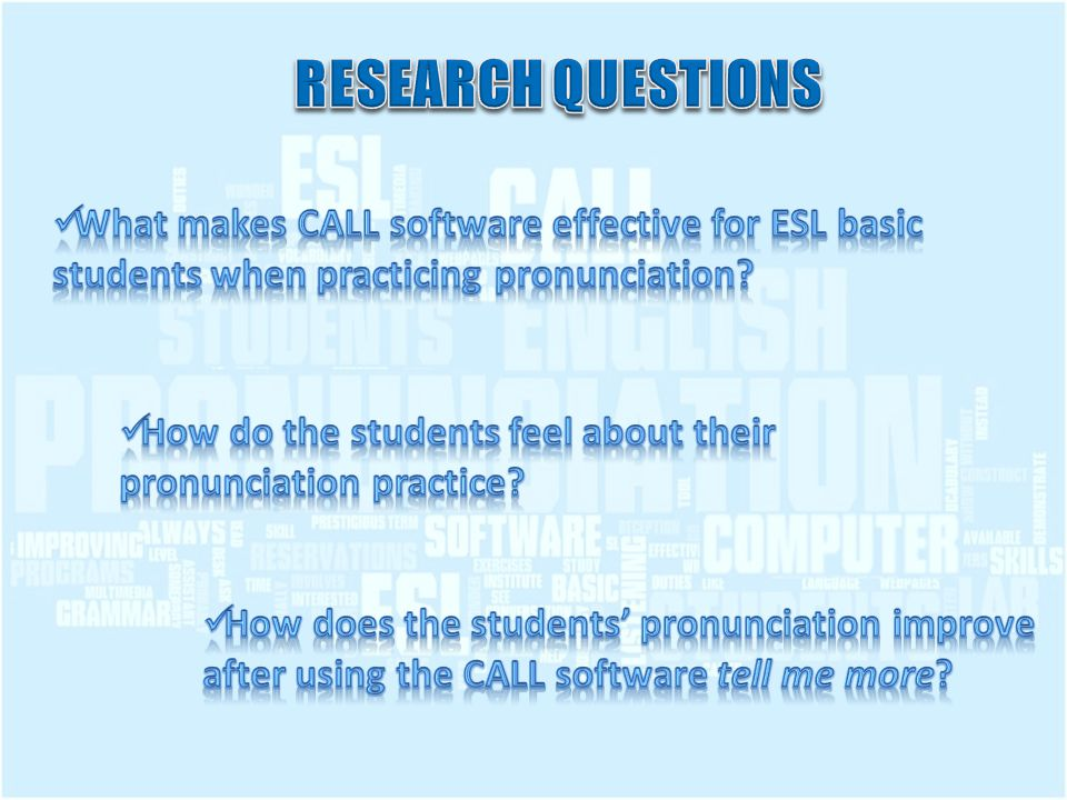 Data Sources Sources Variables Directobservations& Field notes Participantobservations& Surveys InformalTalks SoftwareEffectiveness Students Perception Students PronunciationImprovement
