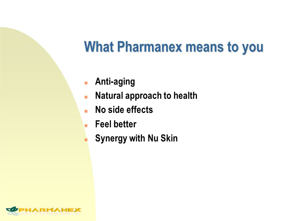 What Pharmanex means to you n Anti-aging n Natural approach to health n No side effects n Feel better n Synergy with Nu Skin