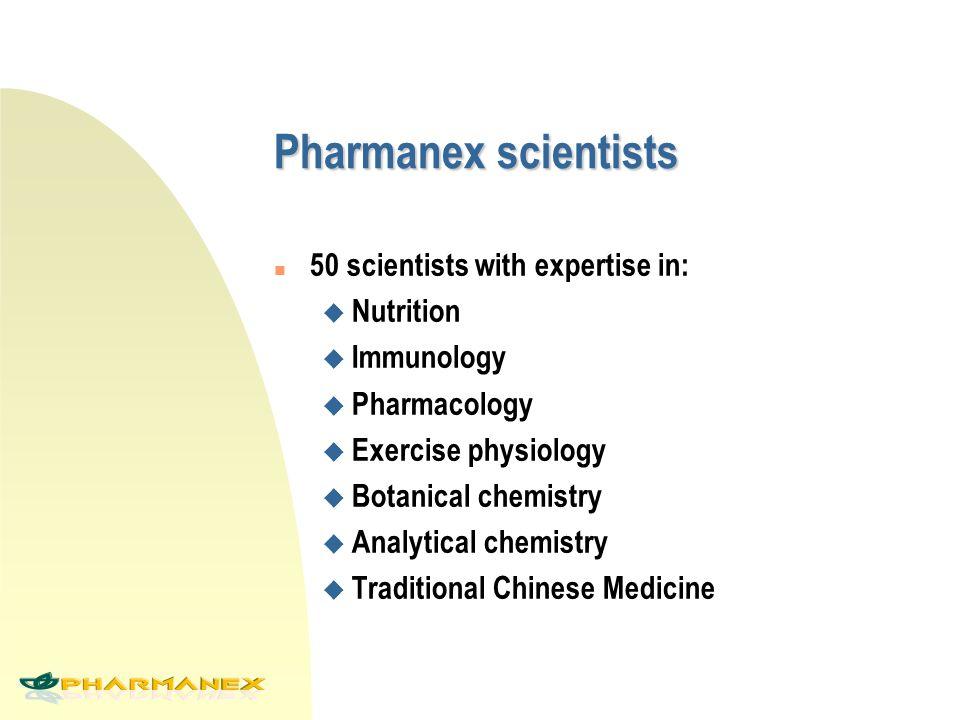 Pharmanex scientists n 50 scientists with expertise in: u Nutrition u Immunology u Pharmacology u Exercise physiology u Botanical chemistry u Analytical chemistry u Traditional Chinese Medicine