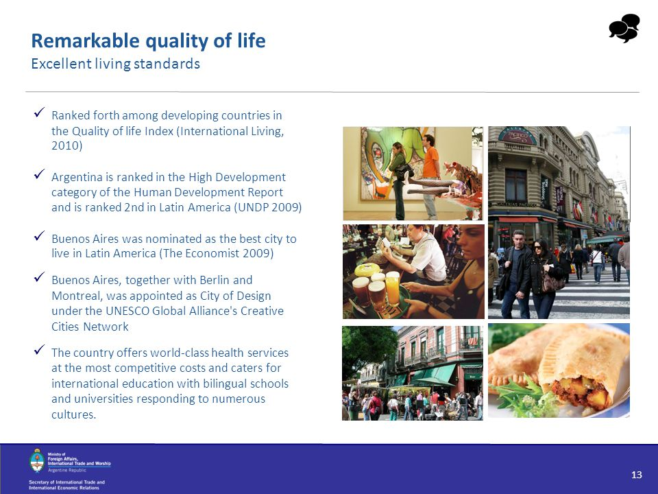 Remarkable quality of life Excellent living standards Ranked forth among developing countries in the Quality of life Index (International Living, 2010