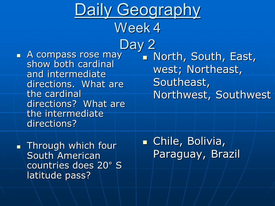 Daily Geography Week 4 Day 2 A compass rose may show both cardinal and intermediate directions. What are the cardinal directions? What are the interme