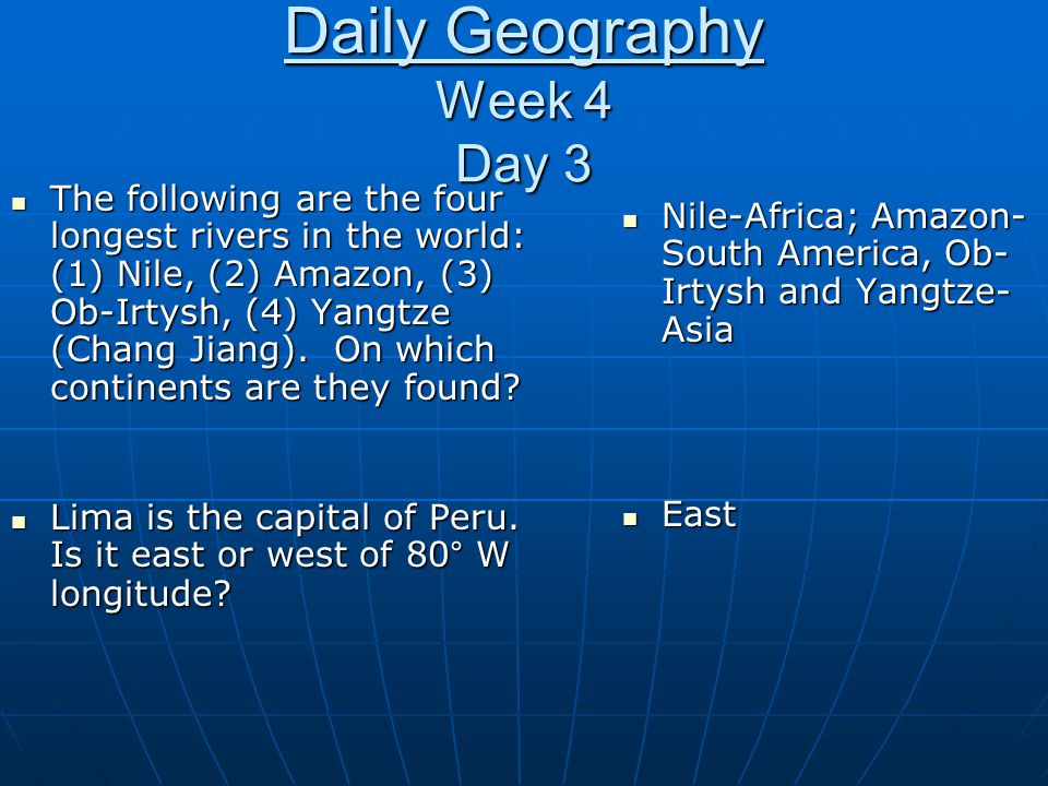 Daily Geography Week 4 Day 3 The following are the four longest rivers in the world: (1) Nile, (2) Amazon, (3) Ob-Irtysh, (4) Yangtze (Chang Jiang). O