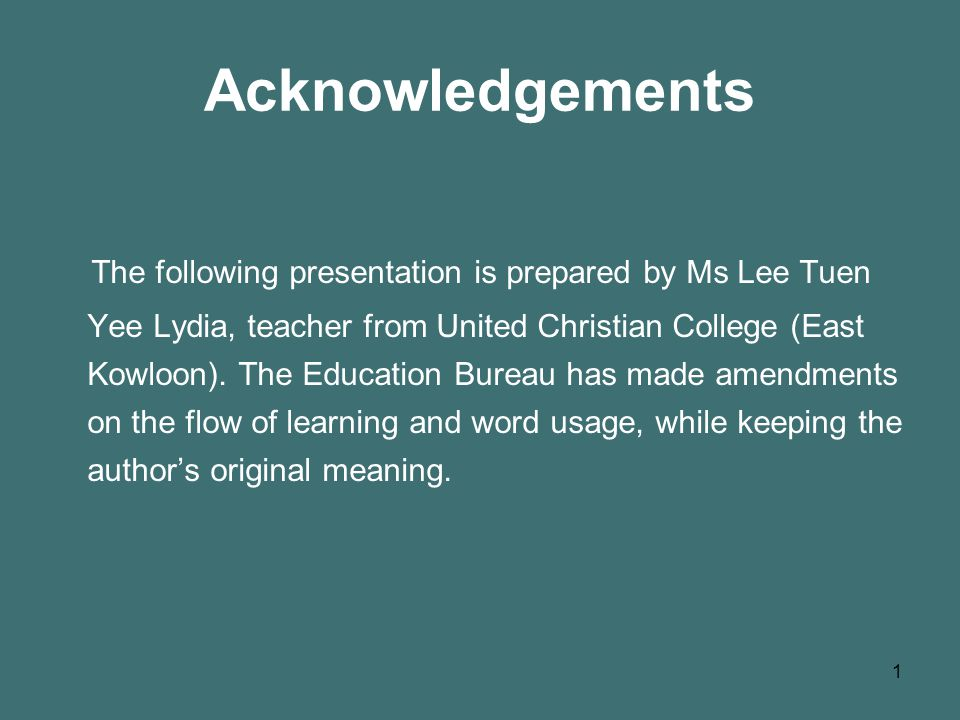 1 Acknowledgements The following presentation is prepared by Ms Lee Tuen Yee Lydia, teacher from United Christian College (East Kowloon).
