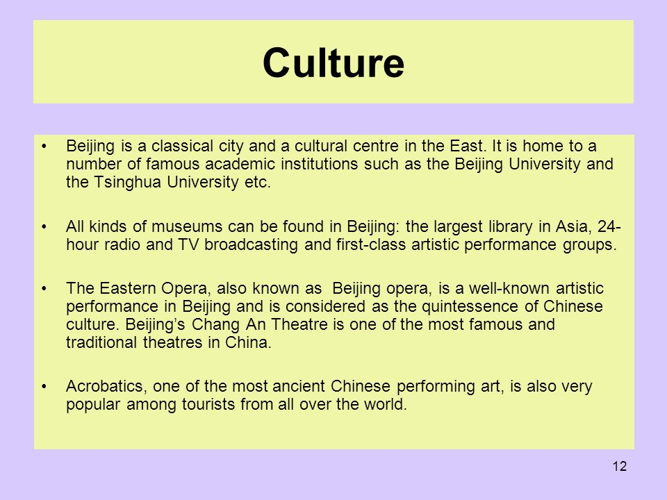 12 Culture Beijing is a classical city and a cultural centre in the East.