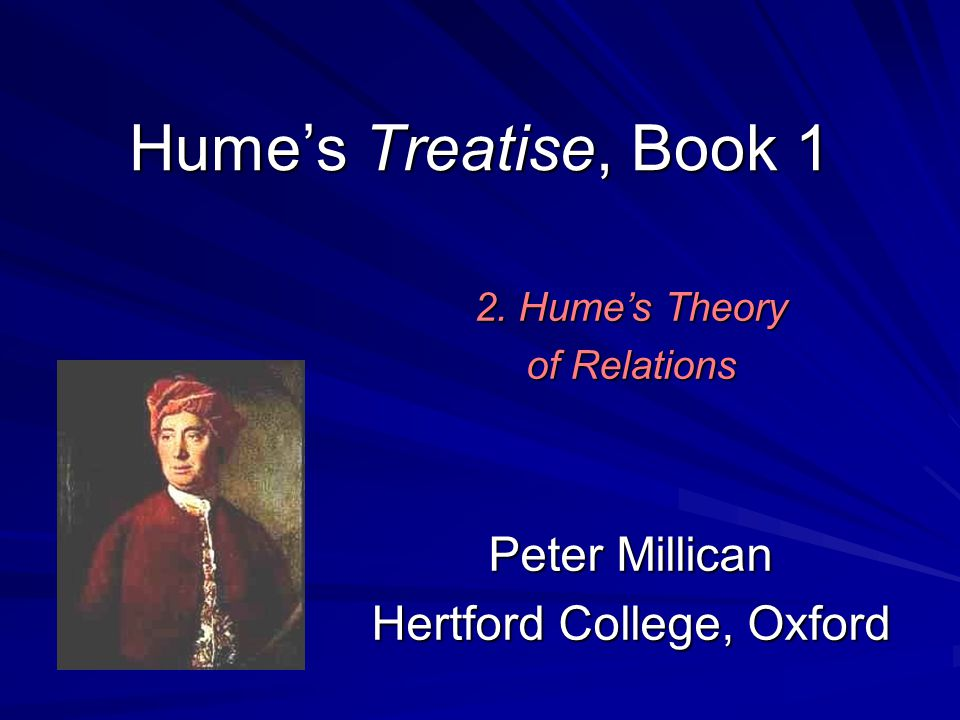 Hume's Treatise, Book 1 Peter Millican Hertford College, Oxford 2. Hume's Theory of Relations