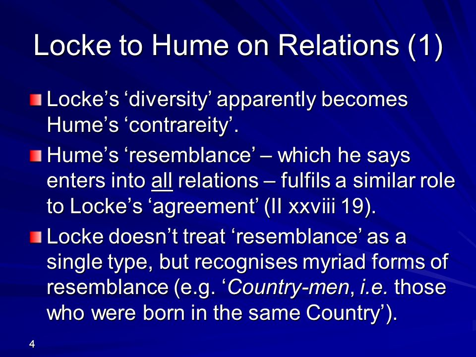 4 Locke's 'diversity' apparently becomes Hume's 'contrareity'. Hume's 'resemblance' – which he says enters into all relations – fulfils a similar role