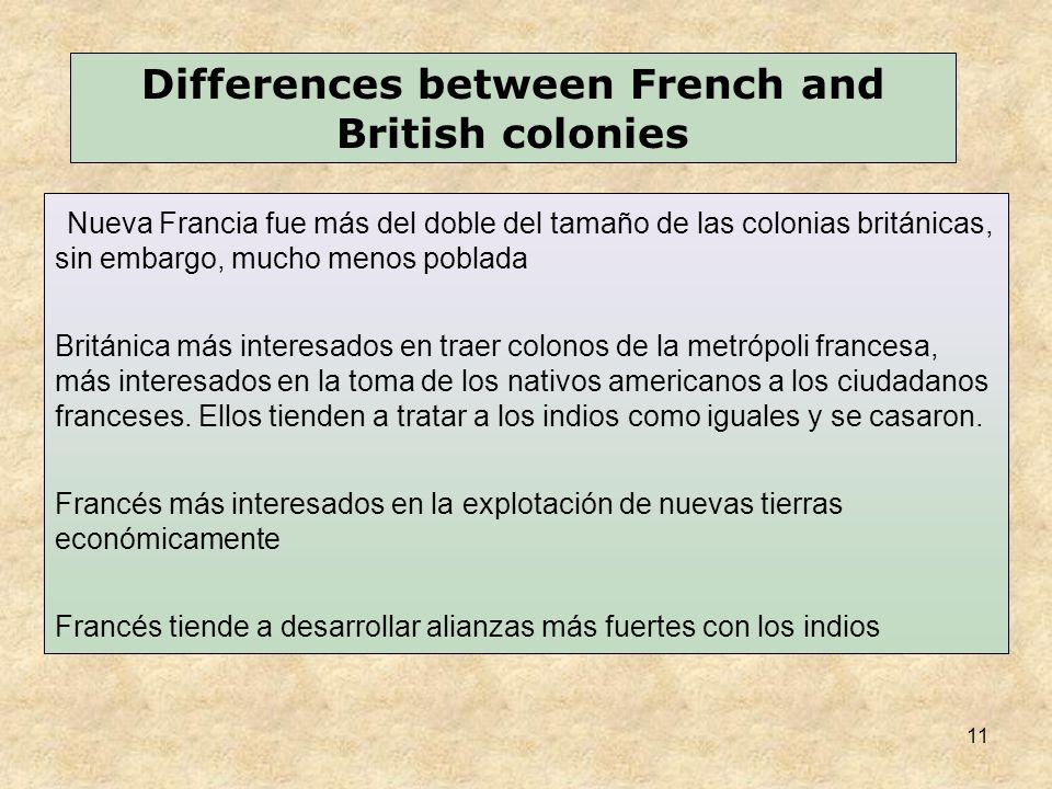 11 Nueva Francia fue más del doble del tamaño de las colonias británicas, sin embargo, mucho menos poblada Británica más interesados  en traer colonos de la metrópoli francesa, más interesados  en la toma de los nativos americanos a los ciudadanos franceses.