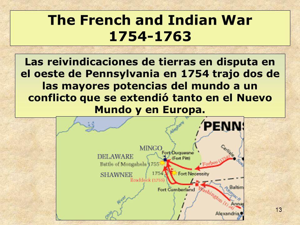 13 Las reivindicaciones de tierras en disputa en el oeste de Pennsylvania en 1754 trajo dos de las mayores potencias del mundo a un conflicto que se extendió tanto en el Nuevo Mundo y en Europa.